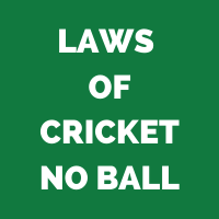 Laws of Cricket – No Ball