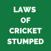 Laws of Cricket – Stumped