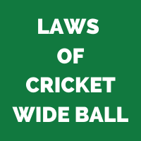 Laws of Cricket – Wide Ball